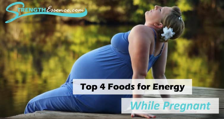 Top 4 Foods for Energy While Pregnant