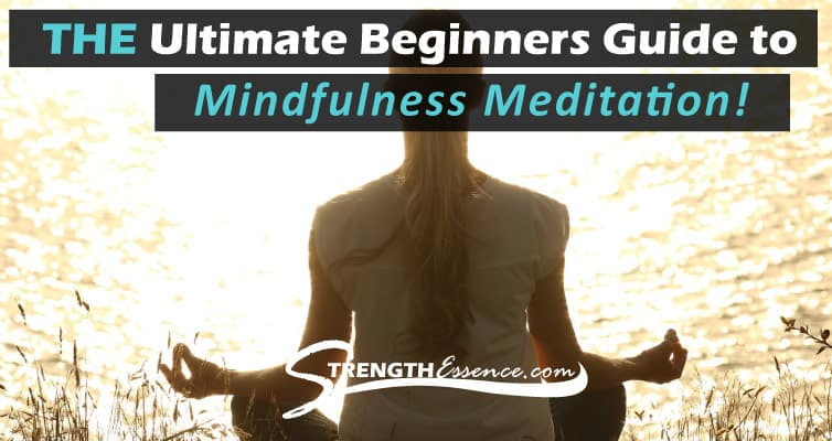 Ultimate Beginners Explanation, Benefits, and Techniques of Mindfulness Meditation / How to Start a Meditation Practice