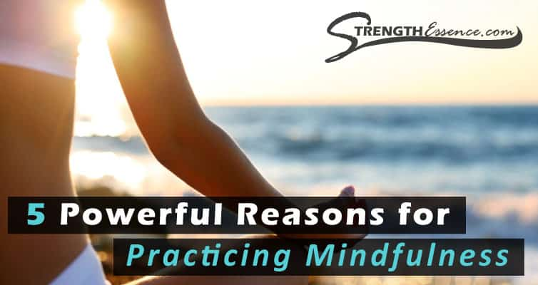 5 Powerful Reasons for Practicing Mindfulness / What is Mindfulness