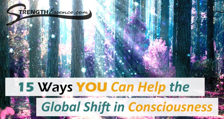 15 Ways YOU Can Help the Global Shift in Consciousness (2021)